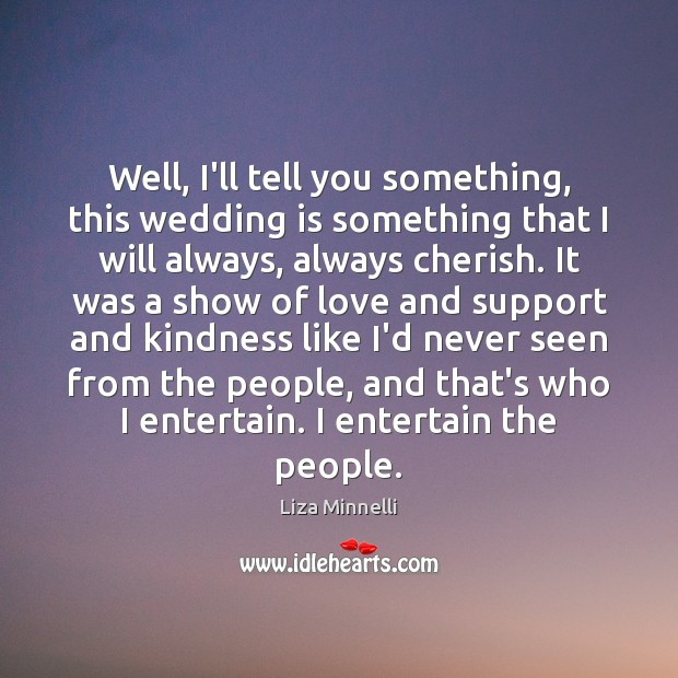 Well, I'll tell you something, this wedding is something that I will Wedding Quotes Image