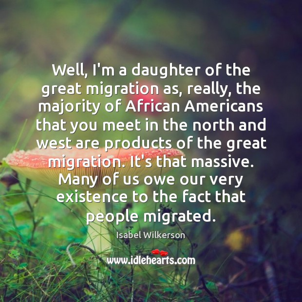 Well, I'm a daughter of the great migration as, really, the majority Image