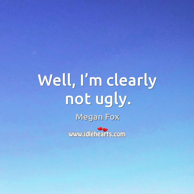 Well, I'm clearly not ugly. Image