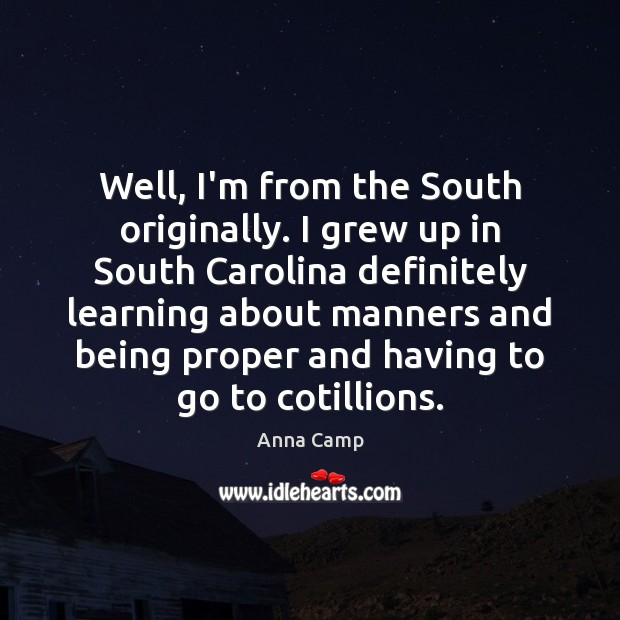Image, Well, I'm from the South originally. I grew up in South Carolina