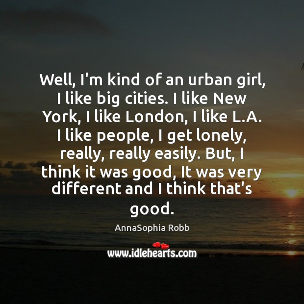 Image, Well, I'm kind of an urban girl, I like big cities. I