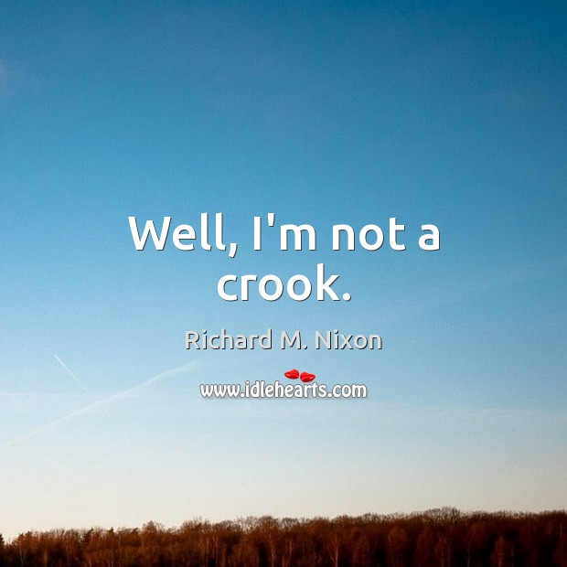 Well, I'm not a crook. Image