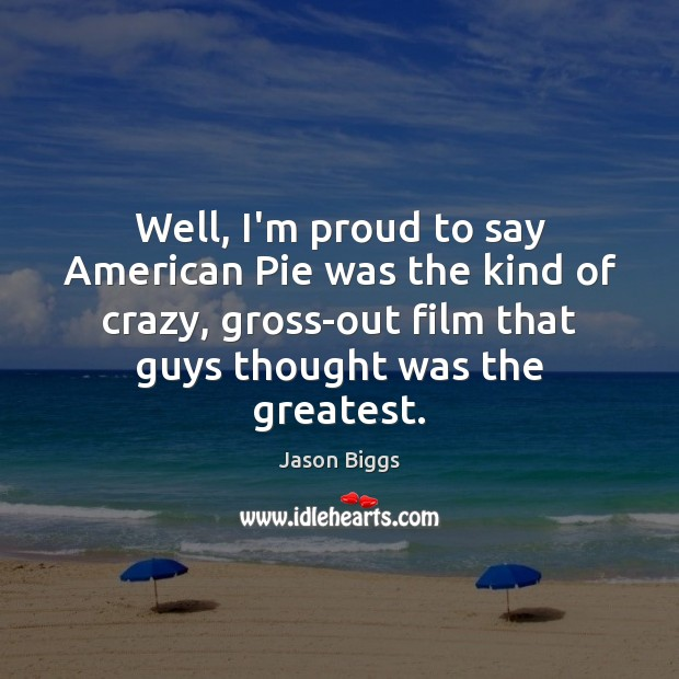 Image, Well, I'm proud to say American Pie was the kind of crazy,