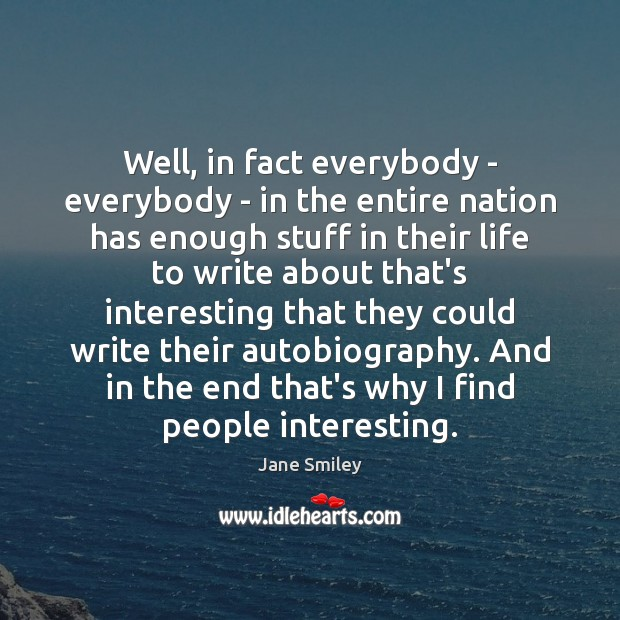 Well, in fact everybody – everybody – in the entire nation has Jane Smiley Picture Quote