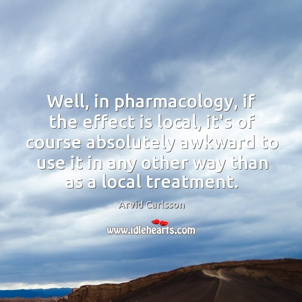 Image, Well, in pharmacology, if the effect is local, it's of course absolutely