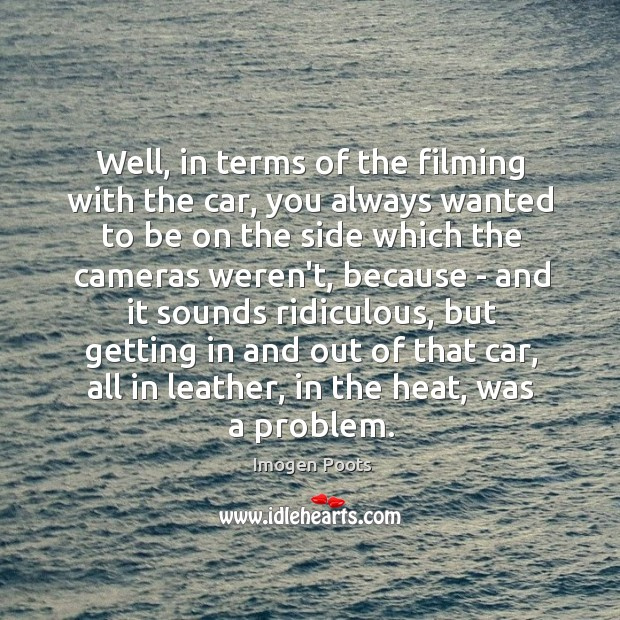 Imogen Poots Picture Quote image saying: Well, in terms of the filming with the car, you always wanted