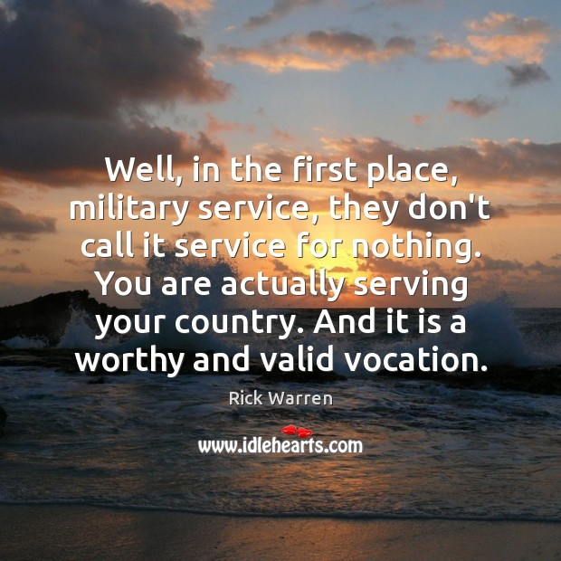 Well, in the first place, military service, they don't call it service Rick Warren Picture Quote