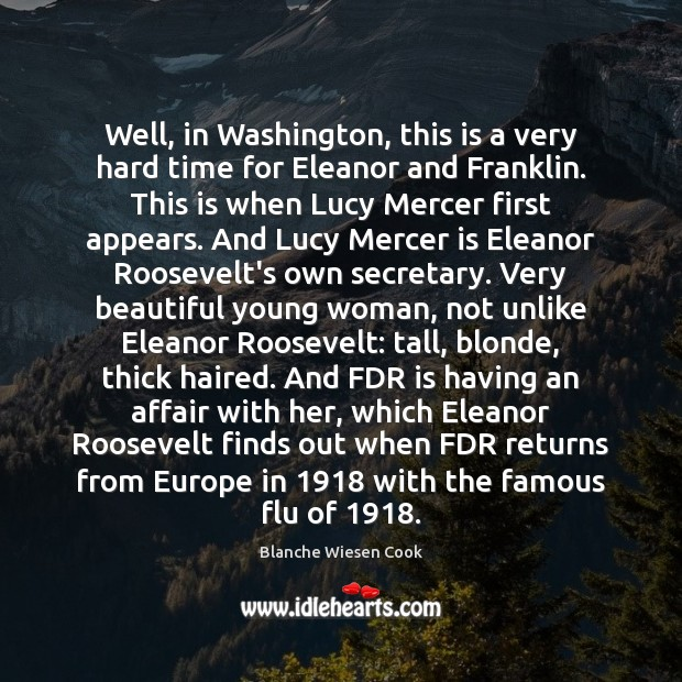 Well, in Washington, this is a very hard time for Eleanor and Image