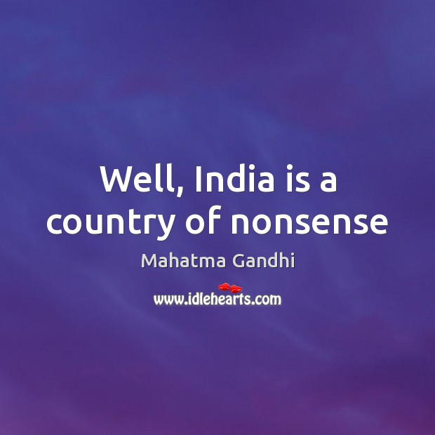 Well, India is a country of nonsense Image