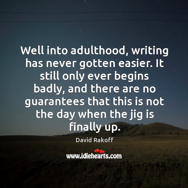 Image, Well into adulthood, writing has never gotten easier. It still only ever