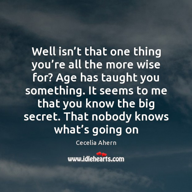 Cecelia Ahern Picture Quote image saying: Well isn't that one thing you're all the more wise