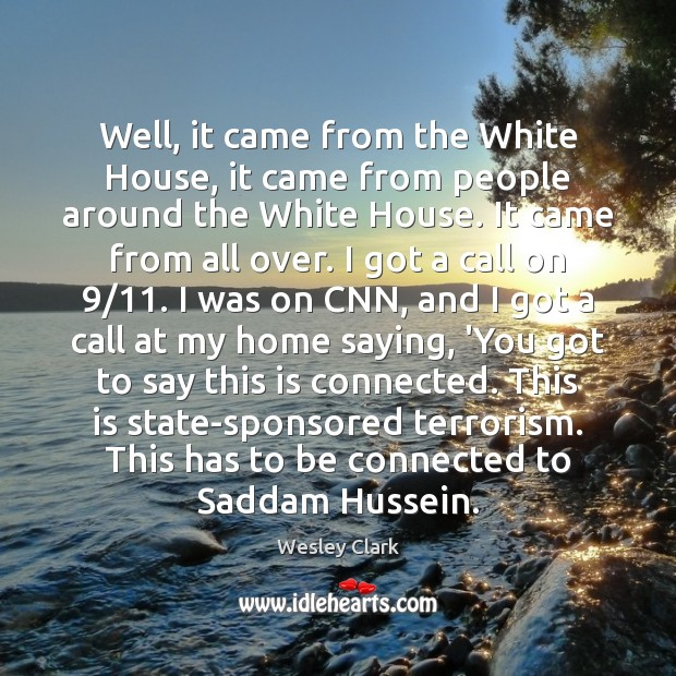 Well, it came from the White House, it came from people around Image