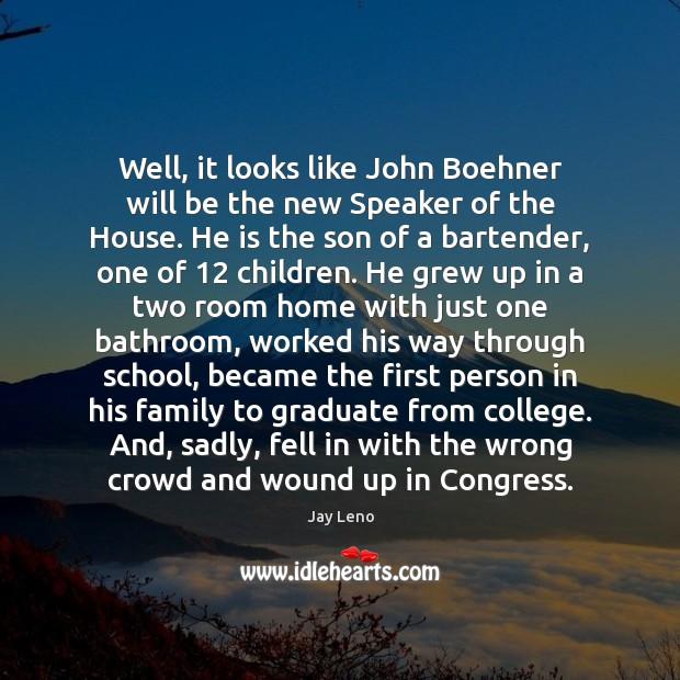 Well, it looks like John Boehner will be the new Speaker of Image
