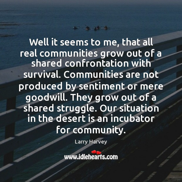 Well it seems to me, that all real communities grow out of Image