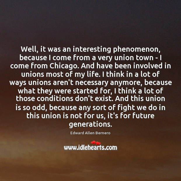 Well, it was an interesting phenomenon, because I come from a very Union Quotes Image