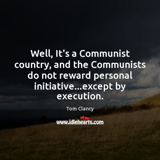 Well, It's a Communist country, and the Communists do not reward personal Image