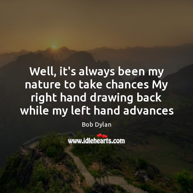 Well, it's always been my nature to take chances My right hand Image