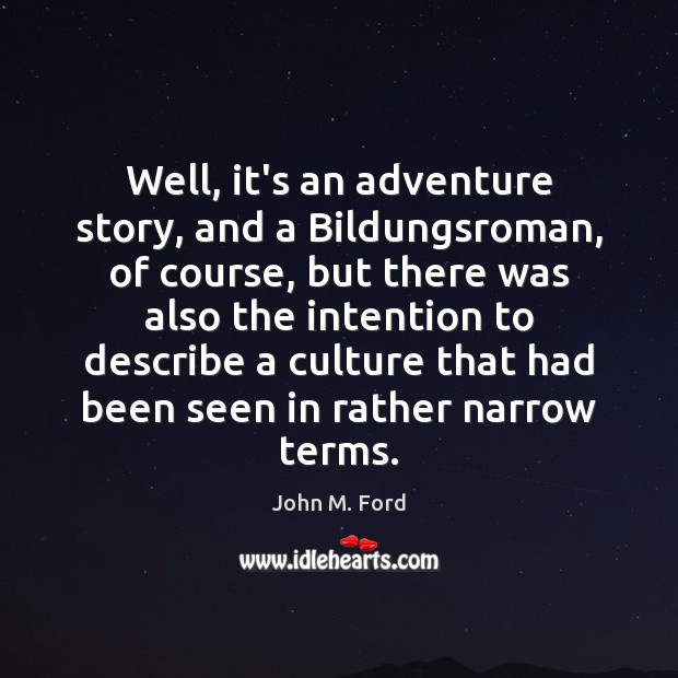 Well, it's an adventure story, and a Bildungsroman, of course, but there Image
