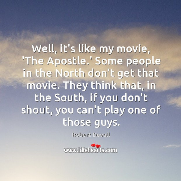 Well, it's like my movie, 'The Apostle.' Some people in the Image