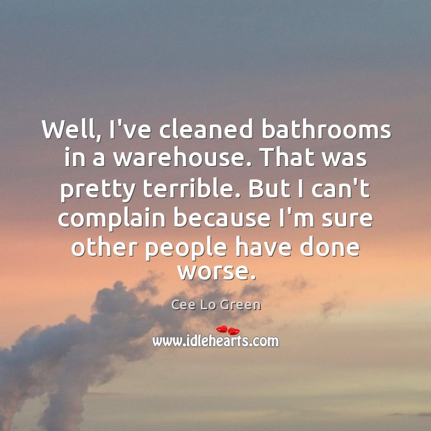 Well, I've cleaned bathrooms in a warehouse. That was pretty terrible. But Image