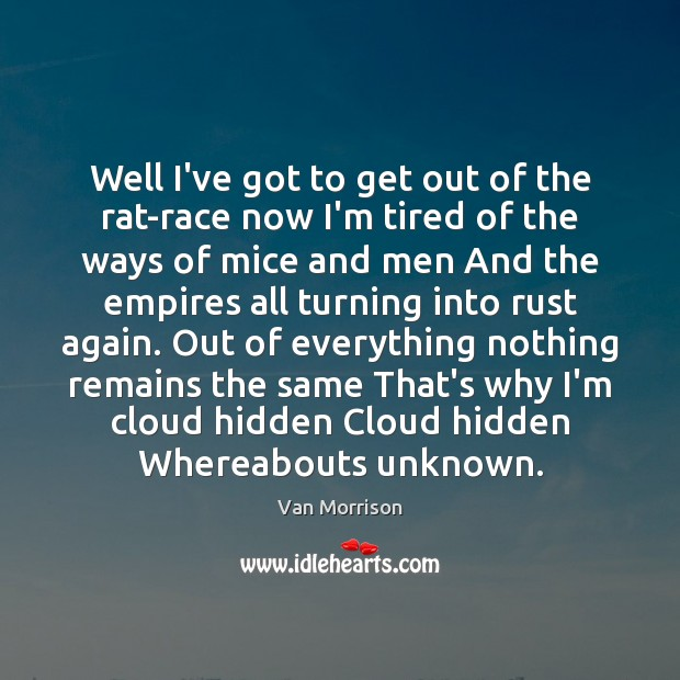 Well I've got to get out of the rat-race now I'm tired Van Morrison Picture Quote
