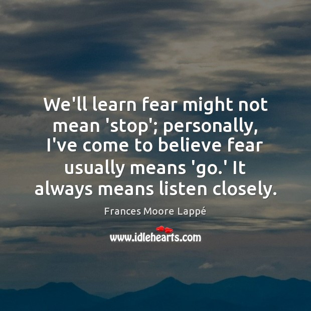 We'll learn fear might not mean 'stop'; personally, I've come to believe Image