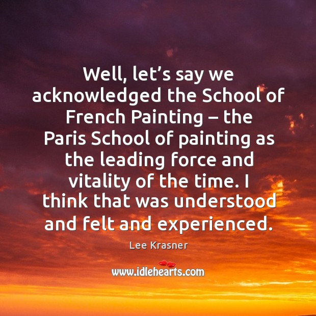 Image, Well, let's say we acknowledged the school of french painting – the paris school
