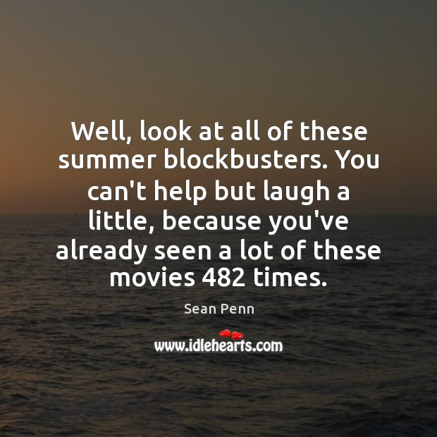 Well, look at all of these summer blockbusters. You can't help but Image