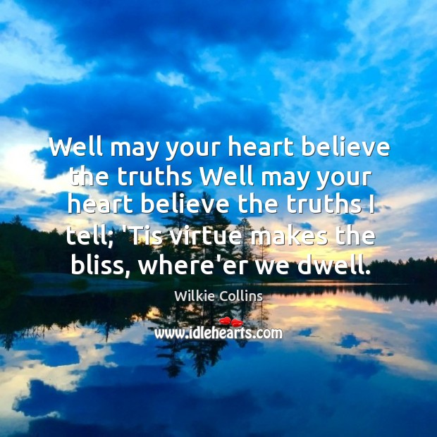 Well may your heart believe the truths Well may your heart believe Wilkie Collins Picture Quote