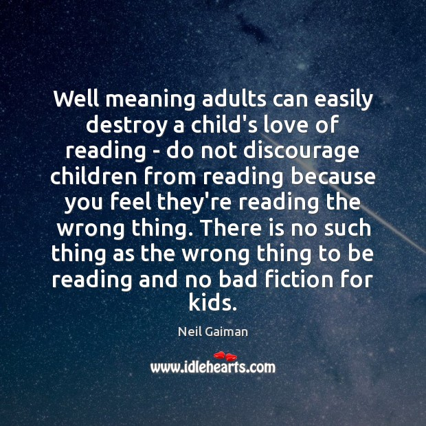 Well meaning adults can easily destroy a child's love of reading – Neil Gaiman Picture Quote