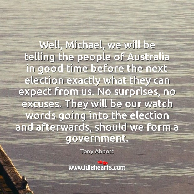 Well, Michael, we will be telling the people of Australia in good Tony Abbott Picture Quote