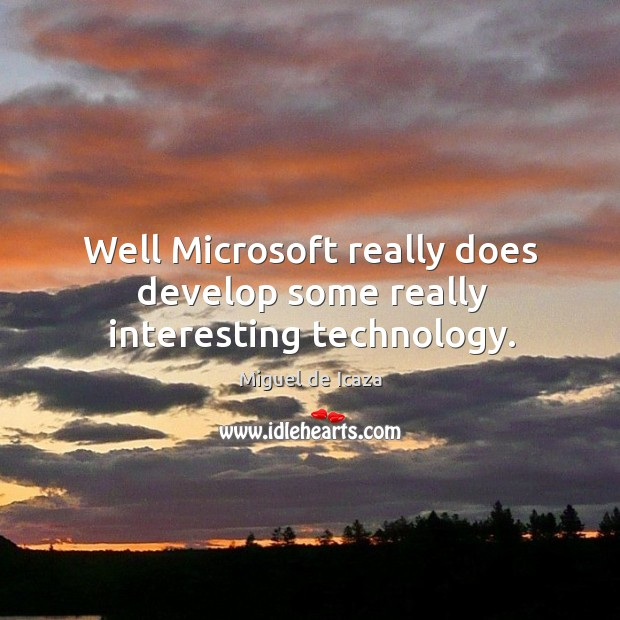 Well microsoft really does develop some really interesting technology. Image