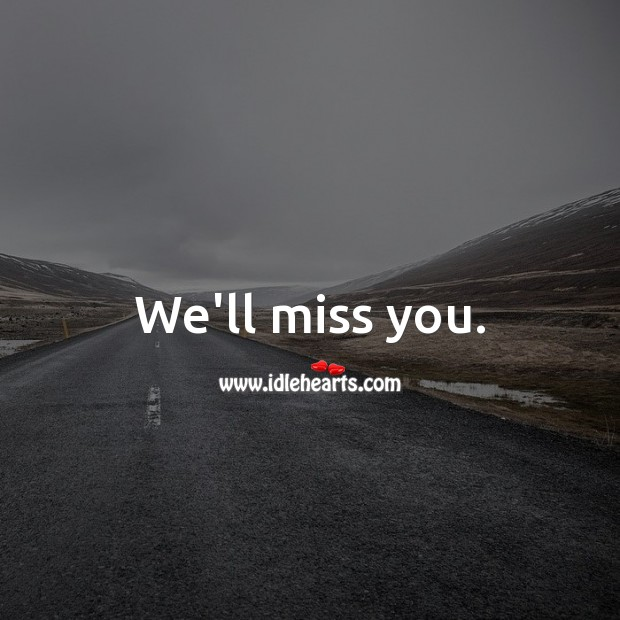 We'll miss you. Miss You Quotes Image