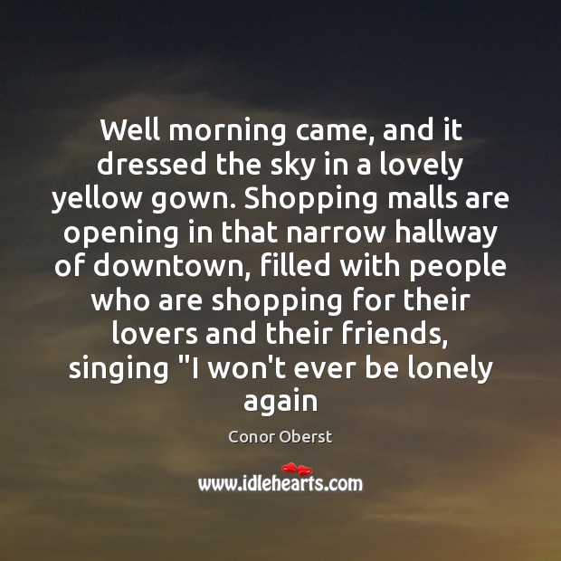 Well morning came, and it dressed the sky in a lovely yellow Conor Oberst Picture Quote