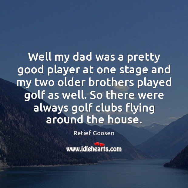 Image, Well my dad was a pretty good player at one stage and