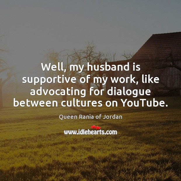 Well, my husband is supportive of my work, like advocating for dialogue Image