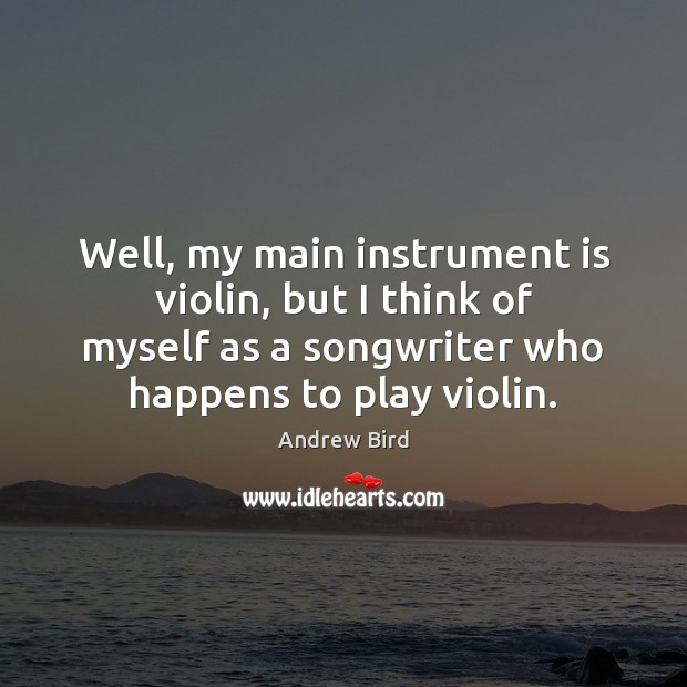 Well, my main instrument is violin, but I think of myself as Image