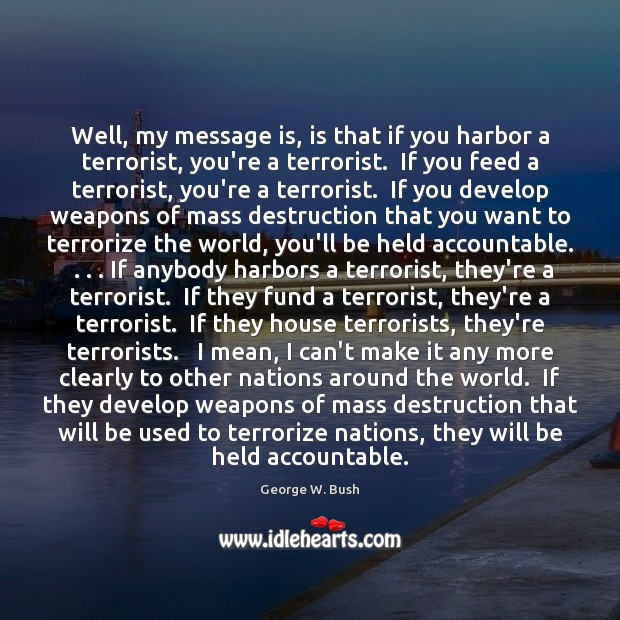 Image, Well, my message is, is that if you harbor a terrorist, you're