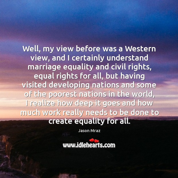 Image, Well, my view before was a Western view, and I certainly understand