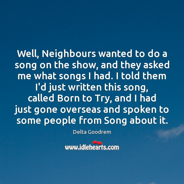 Well, Neighbours wanted to do a song on the show, and they Image