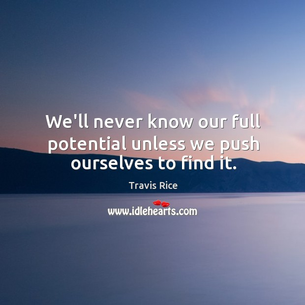 We'll never know our full potential unless we push ourselves to find it. Image