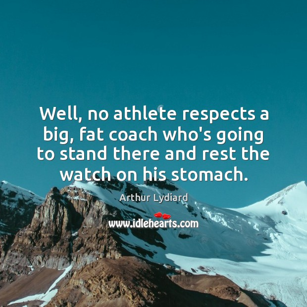 Image, Well, no athlete respects a big, fat coach who's going to stand
