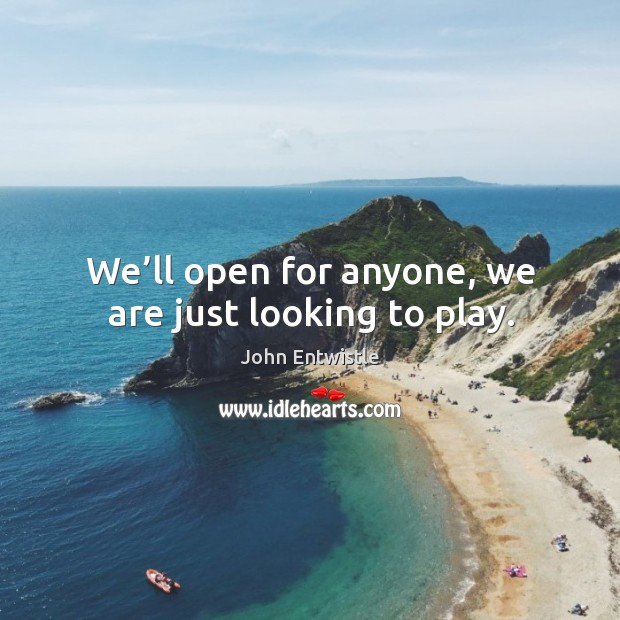 Image, We'll open for anyone, we are just looking to play.