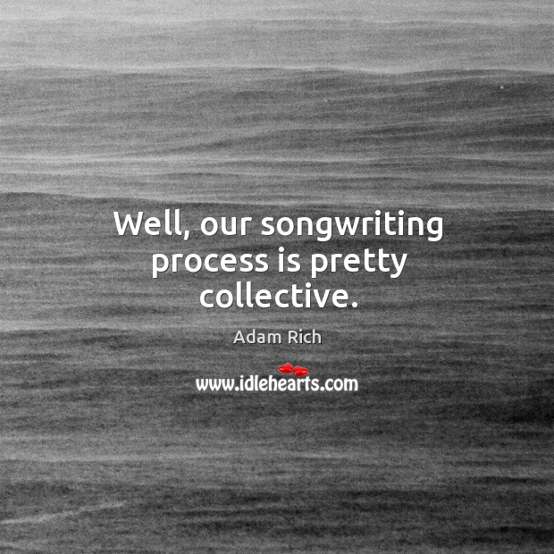 Well, our songwriting process is pretty collective. Image