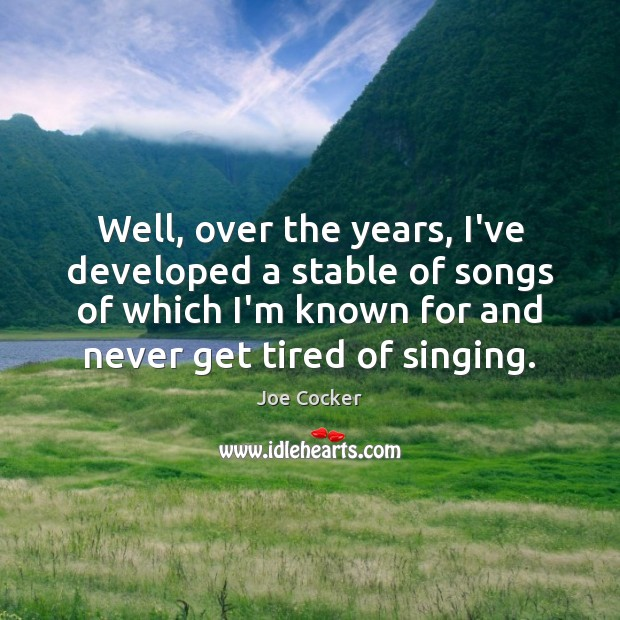 Well, over the years, I've developed a stable of songs of which Joe Cocker Picture Quote
