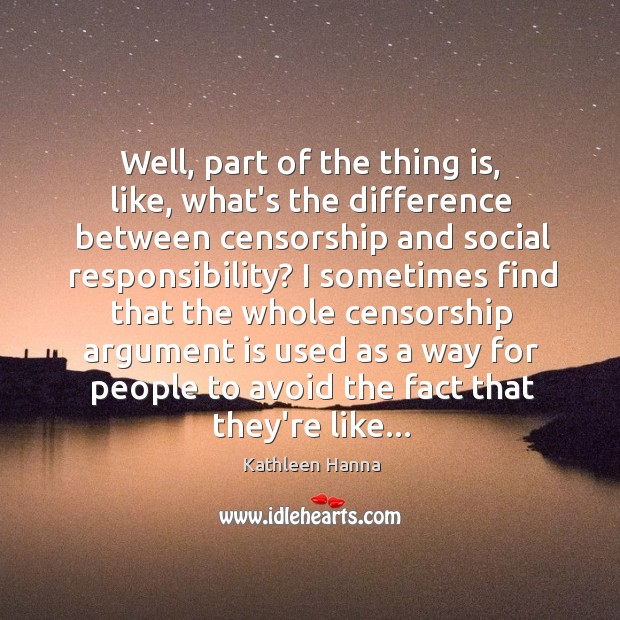 Well, part of the thing is, like, what's the difference between censorship Social Responsibility Quotes Image