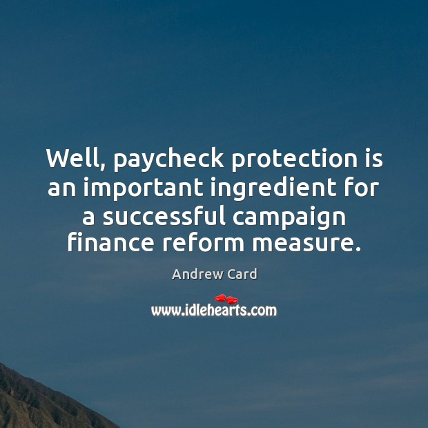 Well, paycheck protection is an important ingredient for a successful campaign finance Finance Quotes Image