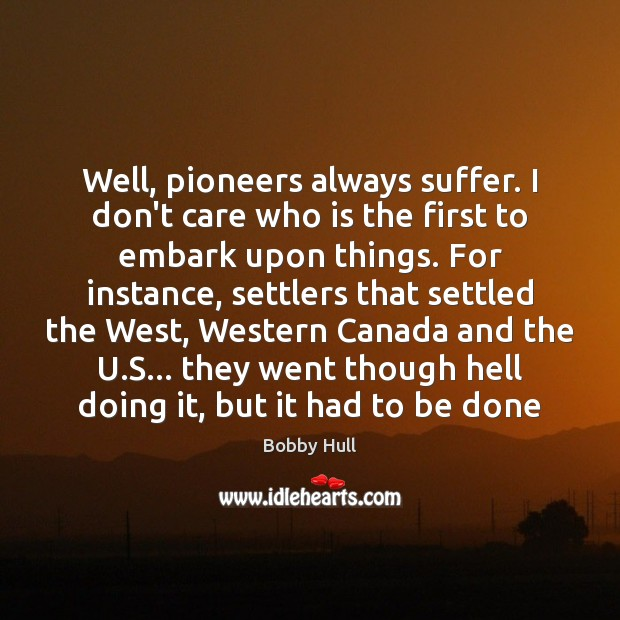 Image, Well, pioneers always suffer. I don't care who is the first to