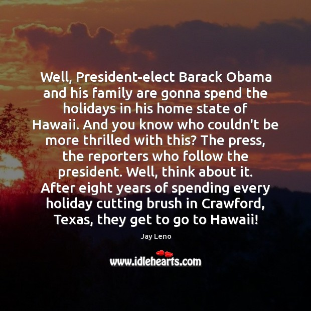 Well, President-elect Barack Obama and his family are gonna spend the holidays Image
