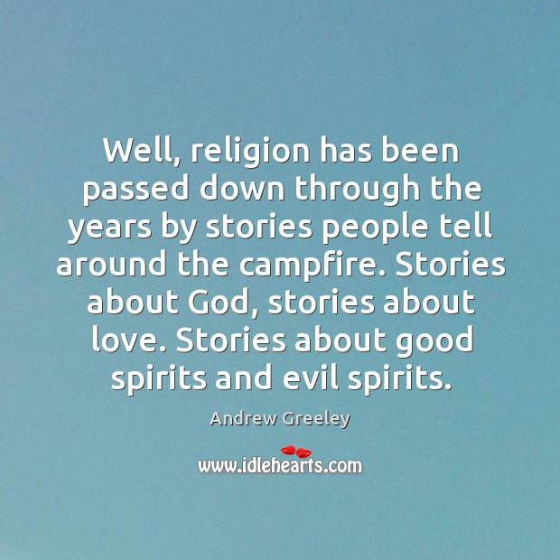 Image, Well, religion has been passed down through the years by stories people tell around the campfire.